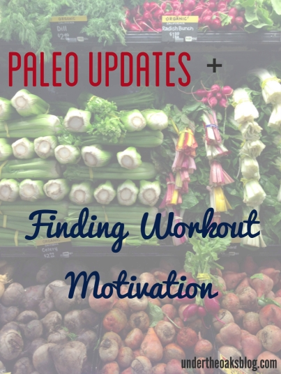 Under the Oaks blog: #Paleo Updates + Finding Fitness Motivation #madewithover