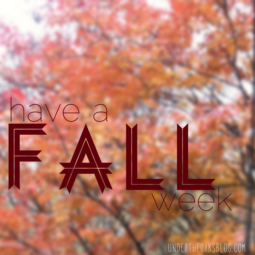 Under the Oaks blog: Have a fall week.
