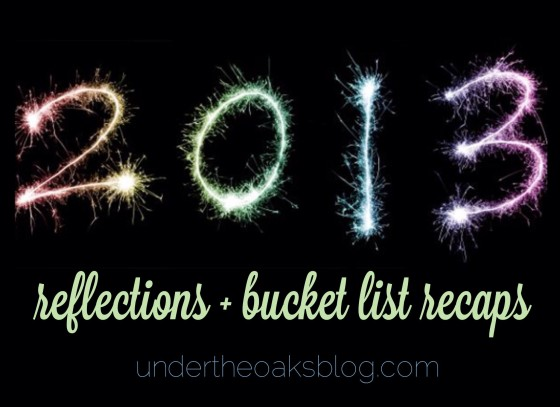 Under the Oaks blog: 2013 Reflections + Bucket List Recaps