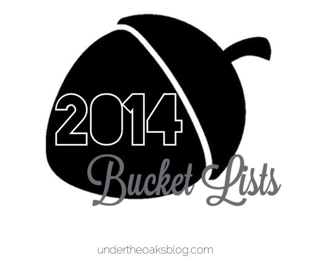 Under the Oaks blog: 2014 Bucket Lists