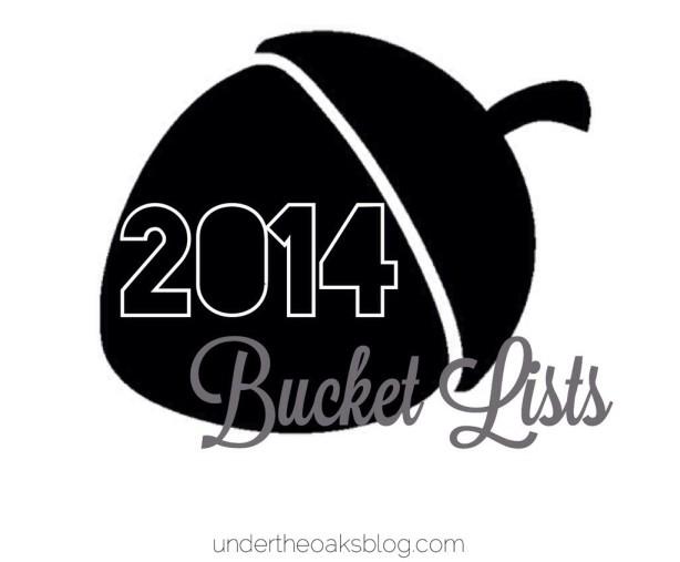 Under the Oaks blog: 2014 Bucket Lists