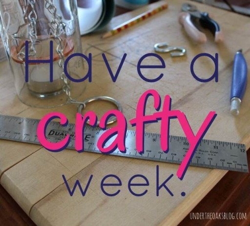 Under the Oaks blog: Have a crafty week.
