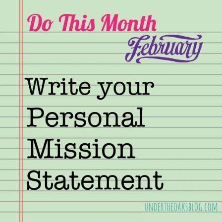 Under the Oaks blog: Do This Month: Write your Personal Mission Statement