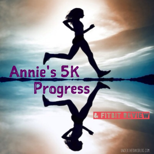 Under the Oaks blog: Annie's 5K Progress Updates + #Fitbit Review #running
