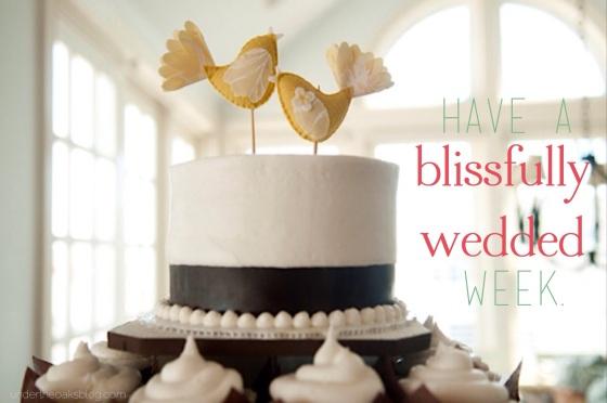 Under the Oaks : Have a blissfully wedded week.