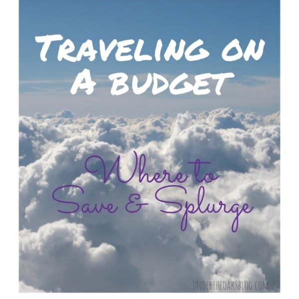 Under the Oaks blog: Traveling on a Budget: Saves and Splurges