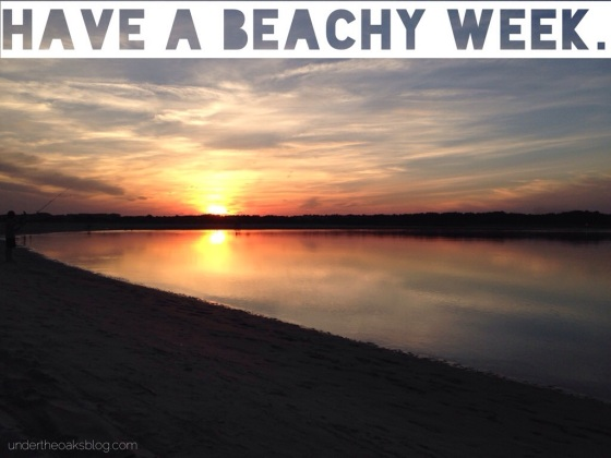 Under the Oaks blog : Have a beachy week.