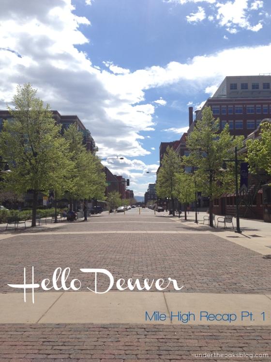 Under the Oaks blog: Hello #Denver: Mile-High Recap Pt. 1 #Colorado