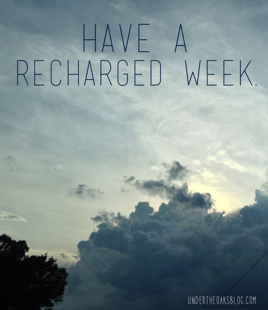 Under the Oaks blog: Have a recharged week.