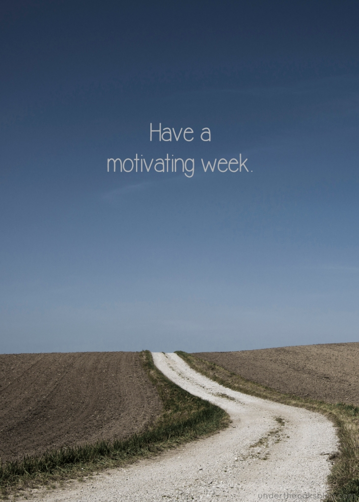Under the Oaks blog: Have a motivating week.