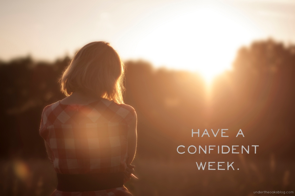 Under the Oaks blog: Have a confident week.